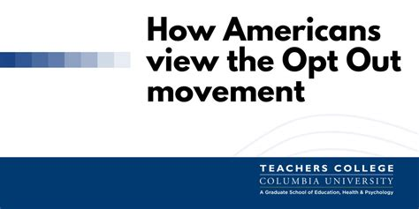 Finders Opt Out How Americans View The Opt Out Movement Teachers College Columbia