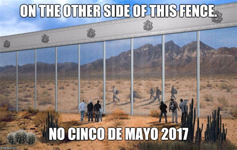 Memes 5 De Mayo - image tagged in da border imgflip