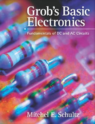 Grobs Basic Electronics 12 Schultz grob s basic electronics fundamentals of dc and ac