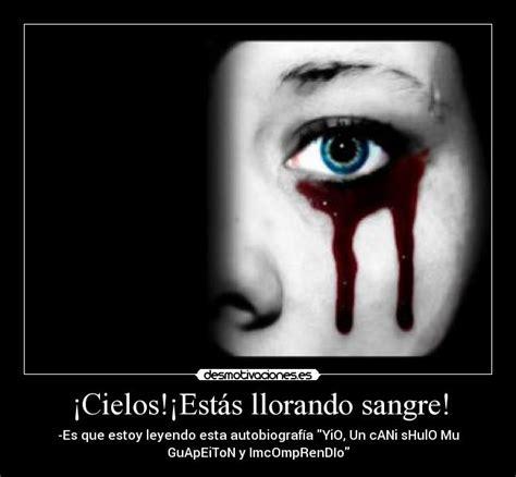 imagenes de llorar sangre 161 cielos 161 est 225 s llorando sangre desmotivaciones