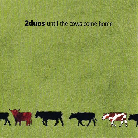 2duos until the cows come home the list
