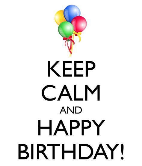 imagenes de keep calm and happy birthday to me keep calm birthday google keres 233 s birthday pinterest