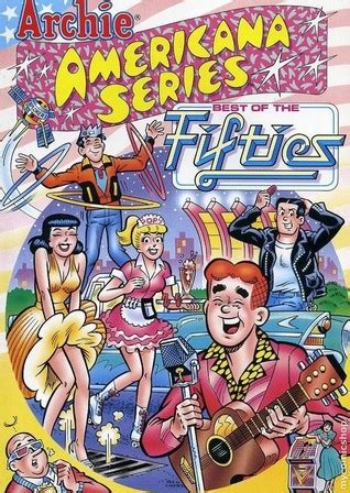 the best of archie americana vol 1 golden age the best of archie comics books archie americana series best of the fifties vol 1 by