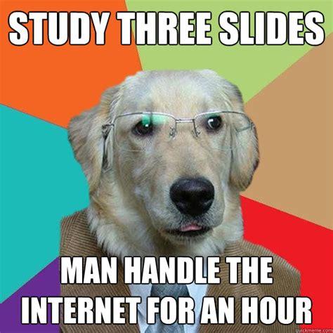 Internet Dog Meme - study three slides man handle the internet for an hour