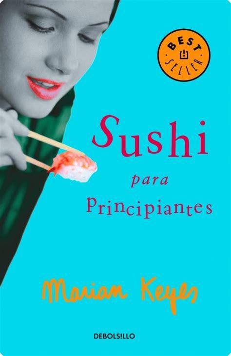 libro sushi para principiantes spanish 5 libros para relamerse literatura gastronom 237 a el ojo lector