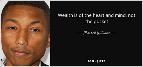 pharrell williams wealth pharrell williams quote wealth is of the heart and mind