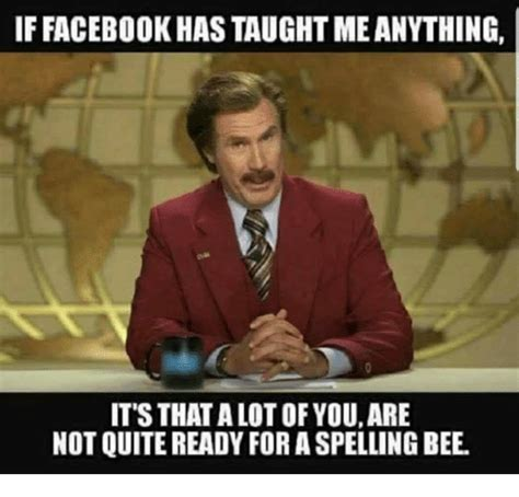 Spelling Meme - if facebook has taught me anything it s that a lot of