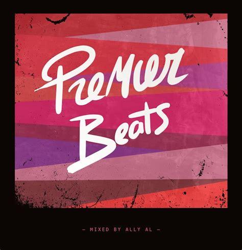 dj premier best beats mixtape monday dj premier x ally al exclusive ta ku more