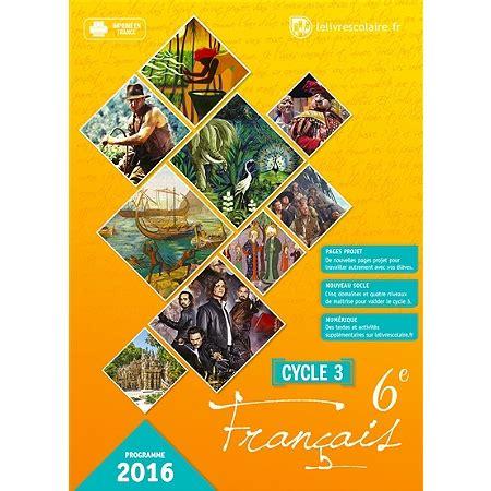 libro franais 6e cycle 3 fran 231 ais 6e cycle 3 programme 2016 6 232 me par mati 232 re espace culturel e leclerc