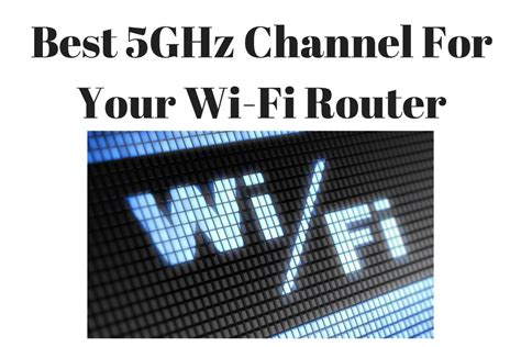 best 5ghz wireless router best 5ghz channel for your wi fi router improve 5ghz