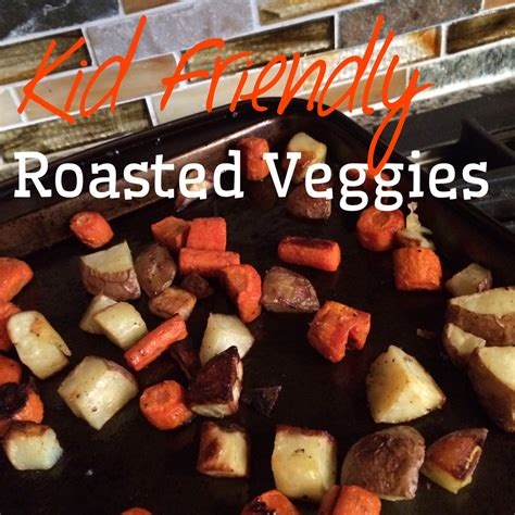 friendly vegetables kid friendly roasted vegetables my one and only home