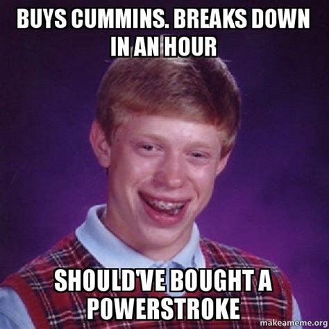 Cummins Memes - buys cummins breaks down in an hour should ve bought a