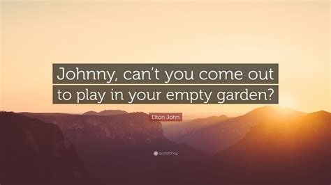 Can Your Come Out To Play by 100 Best Lovely Wallpaper Of Elton Quotes