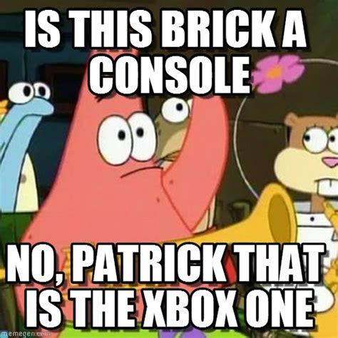 no patrick meme is this brick a console no patrick meme on memegen