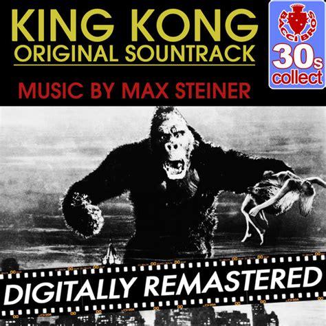theme music king kong king kong original motion picture soundtrack digitally