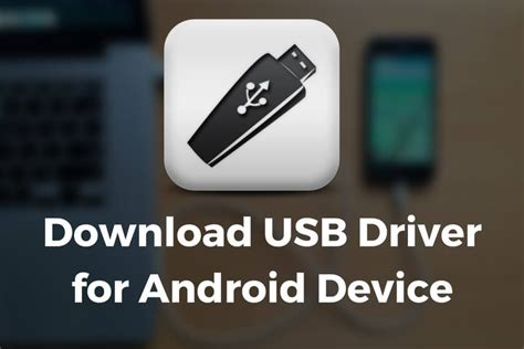 android driver usb driver for android samsung motorola sony