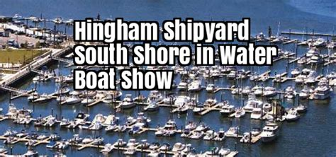boston boat show 2017 hingham shipyard south shore in water boat show 2017 365