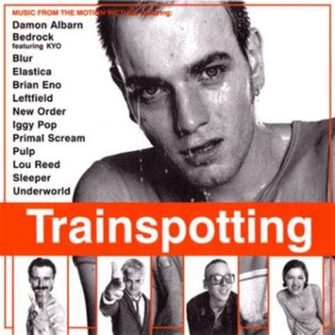 gie film soundtrack officially a yuppie great soundtracks trainspotting