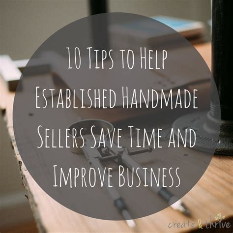10 Tips To Help Make 10 Tips To Help Established Handmade Sellers Save Time And