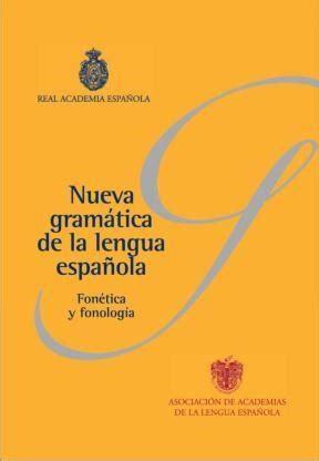 libro nueva gramatica de la nueva gramatica de la lengua espa 241 ola por real academia espa 241 ola 9788467033212 c 250 spide com