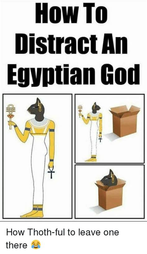 How To Meme - how to distract an egyptian god how thoth ful to leave one
