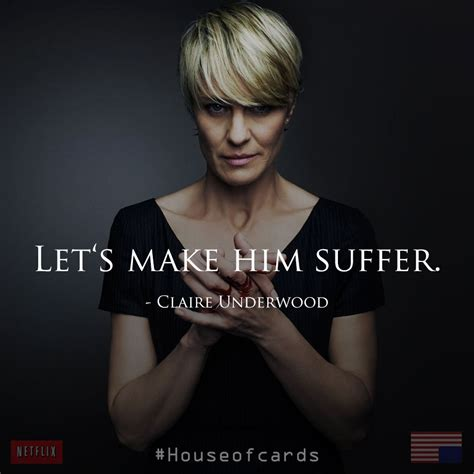 house of cards claire underwood claire underwood house of cards suffer quotes pinterest cards house and tvs