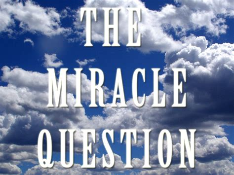 The Miracle Questions Duff The Psych One Powerful Question That Can Make A Difference In Your Duff The Psych