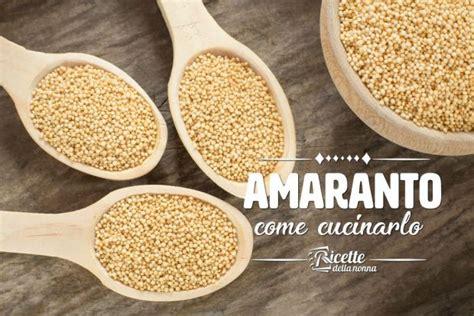ricette per cucinare l amaranto come cucinare l amaranto ricette della nonna