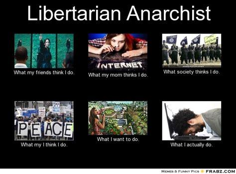 Anarchist Memes - libertarian anarchist meme generator what i do