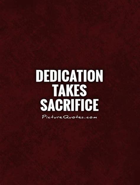 Takes Sacrifice Quotes dedication takes sacrifice picture quotes