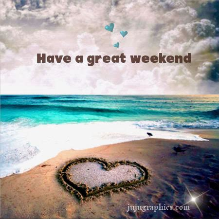 great weekend  graphics quotes comments images   myspace facebook