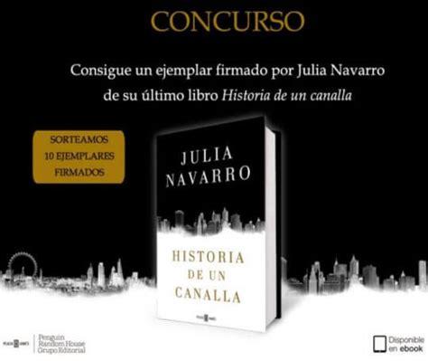 libro historia de un canalla gana un ejemplar de historia de un canalla de julia navarro regalos y muestras gratis