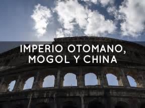 imperios otomano mongol y chino proyecto de historia