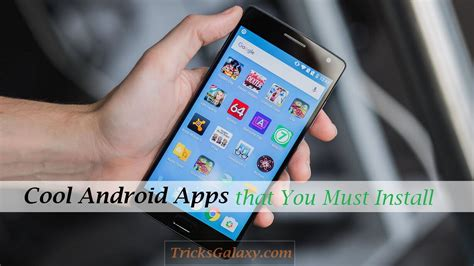 cool apps for android cool android apps you must install on your smartphone