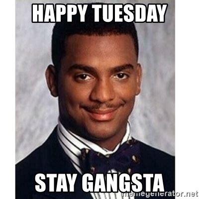 Happy Tuesday Meme - happy tuesday stay gangsta carlton banks meme generator
