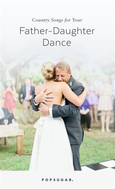 father daughter wedding dance songs popsugar country father daughter dance songs for weddings