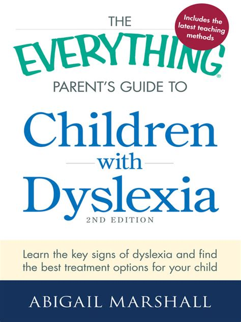 dyslexia guide to recognizing and overcoming dyslexia books the everything parent s guide to children with dyslexia