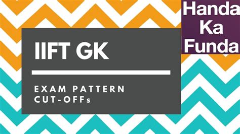 exam pattern for xat iift general knowledge cutoff and exam paper pattern