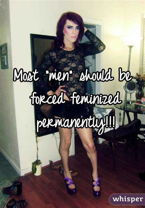 permanantly feminised stories most quot men quot should be forced feminized permanently