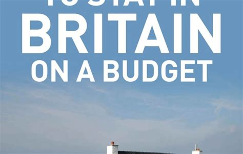 A Place Budget The Best Places To Stay In Britain On A Budget Guides