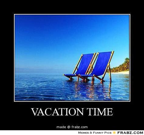 Vacation Meme - vacation time meme generator posterizer