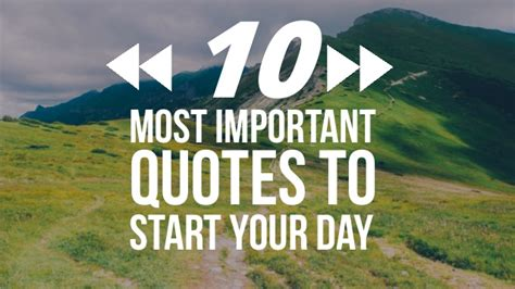 What A Way To Start A Day by 10 Most Important Quotes To Start Your Day