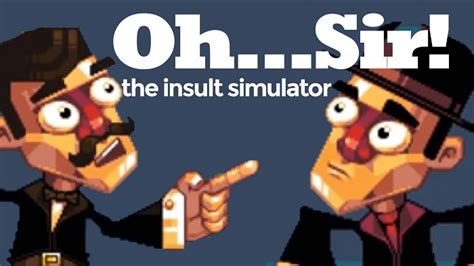 the insult oh sir the insult simulator on pc and mobile devices today inside