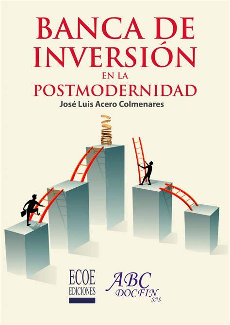 banco de inversion libros de finanzas banca de inversi 243 n en la postmodernidad