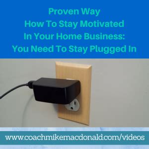 how to your to stay on your property proven way how to stay motivated in your home business you need to stay plugged in