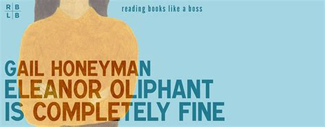 libro eleanor oliphant is completely book review eleanor oliphant is completely fine by gail honeyman reading books like a boss