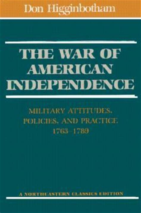 the war of independence books the war of american independence by don higginbotham