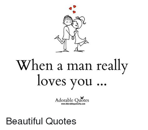 Love Memes Quotes - when a man really loves you adorable quotes