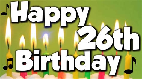Happy Birthday Wishes For 26 Year Happy 26th Birthday Happy Birthday To You Song Youtube