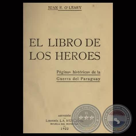 libro los hroes portal guaran 237 el libro de los h 201 roes 1922 por juan e o leary
